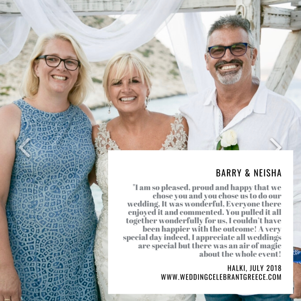 "Newly wed couple and a Celebrant in Greece. The text in the photo says: ""I am so pleased, proud and happy that we chose you and you chose us to do our wedding. It was wonderful. Everyone there enjoyed it and commented. You pulled it all together wonderfully for us. I couldn't have been happier with the outcome! A very special day indeed. I appreciate all weddings are special, but there was an air of magic about the whole event!'"
